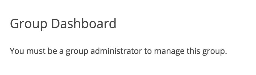 Message shown when viewing the group dashboard as a member: you must be a group administrator to manage this group.