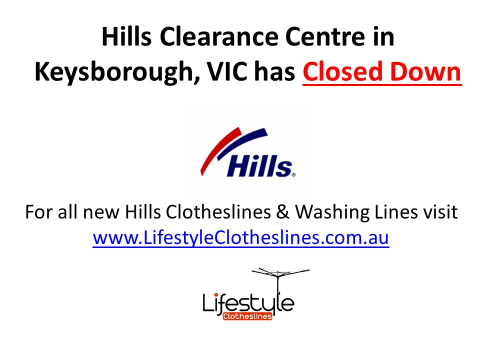 Hills Clearance centre keysborough in closed down and Lifestyle clotheslines is the new Hills supplier of clothesline in the Keysborough area in Melbourne