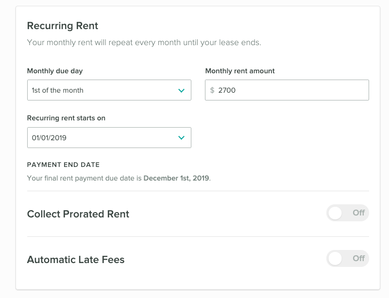 Recurring rent setup. Enter the day of the month rent is due, when payments should end, and if you want to collect prorated rent or automatic late fees.