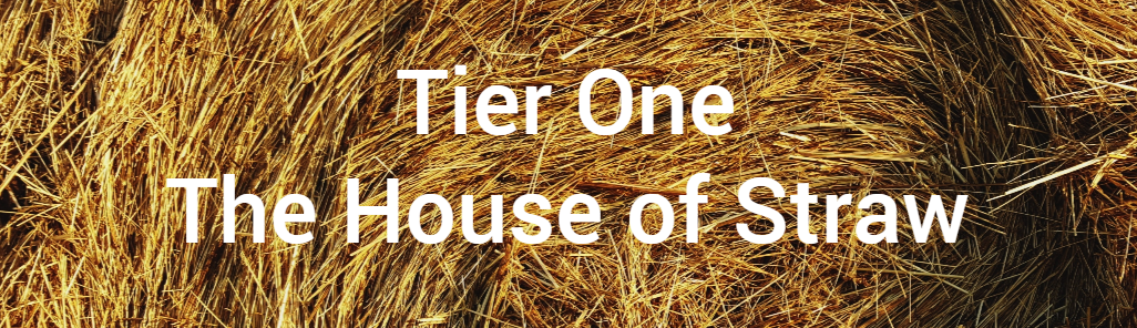 Tier One: The House of Straw