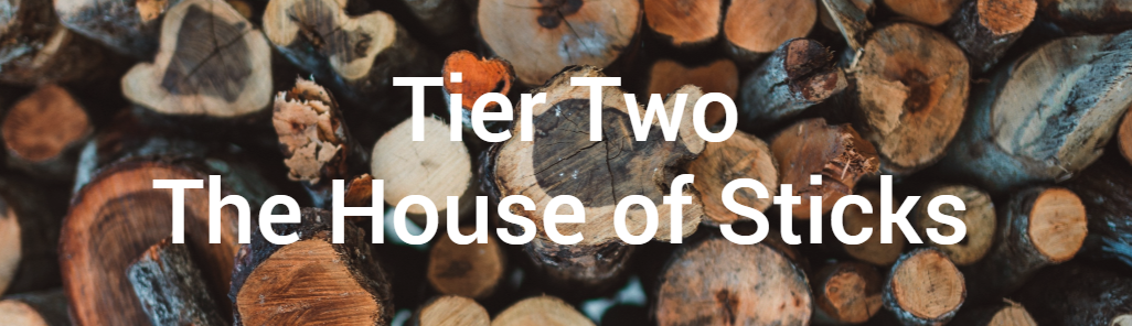 Tier Two: The House of Sticks